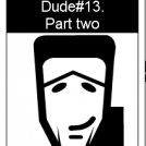 Dude13-part two
