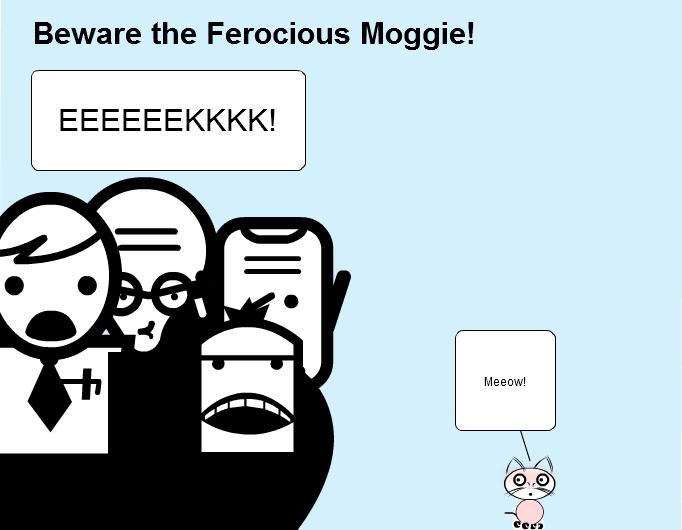 Beware the Ferocious Moggie!