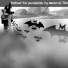 Spread the terror my minions!
