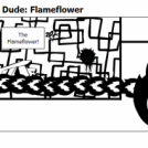 Hardware with Fire Dude: Flameflower