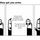 Have good friends, they get you arms.