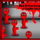 How To Escape From A Zombie Invasion