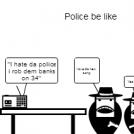 Police be like