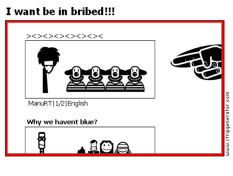 I want be in bribed!!!