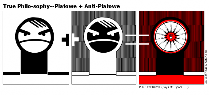 True Philo-sophy--Platowe + Anti-Platowe