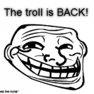 The troll is BACK!
