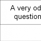 A very odd question
