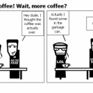 More coffee! Wait, more coffee?