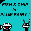 Fish & Chip - Plum Fairy !