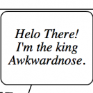 the king Awkwardnose