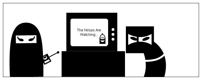 The Ninjas Are Watching...