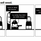Ay dog I heard you sell weed.