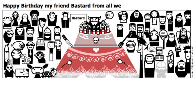 Happy Birthday my friend Bastard from all we