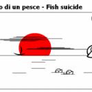 Suicidio di un pesce - Fish suicide