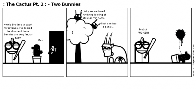 : The Cactus Pt. 2 : - Two Bunnies