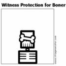 Witness Protection for Boner