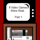 If Video Games Were Real... Part 1