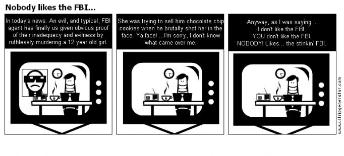 Nobody likes the FBI...