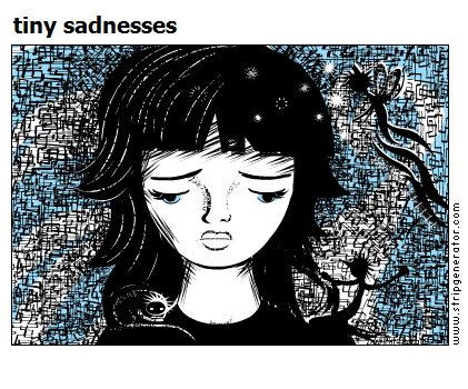 tiny sadnesses