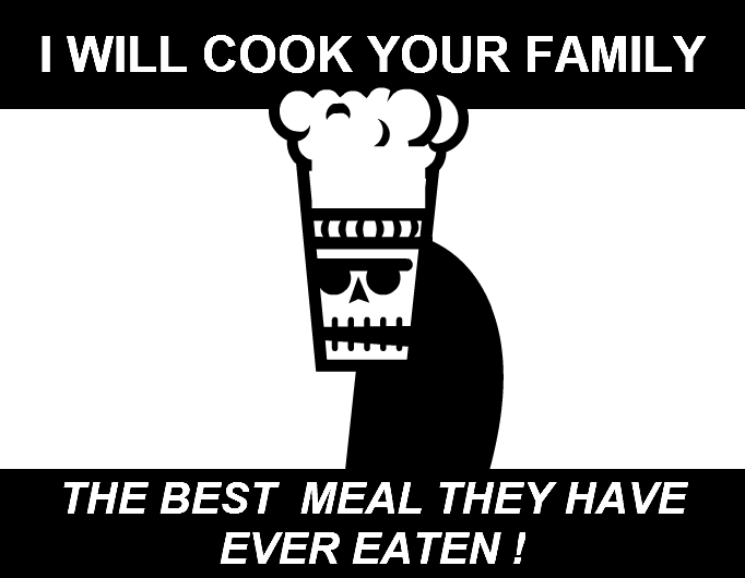 I WILL COOK YOUR FAMILY !