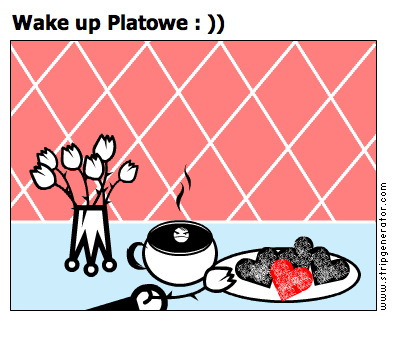 Wake up Platowe : ))