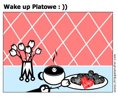 Wake up Platowe : ))