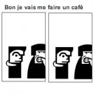 Bon je vais me faire un café