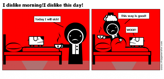 I dislike morning!I dislike this day!