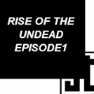 Rise Of the Undead Episode 1