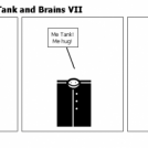 The adventures of Tank and Brains VII
