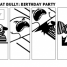 YOUR JUST A BIG FAT BULLY: BIRTHDAY PARTY