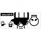 Imma kill YA