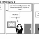 the misadventures of a slim guy pt. 2