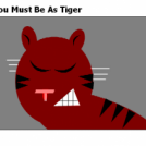 You Must Be As Tiger