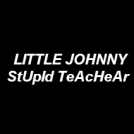 LITTLE JOHNNEY - STUPID TEACHER
