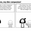 Doubt me, my dim companion!