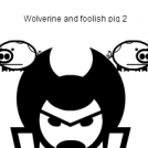 Wolverine and foolish pig 2