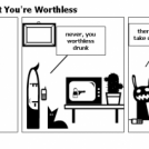It's Nice To Me That You're Worthless