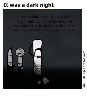 It was a dark night