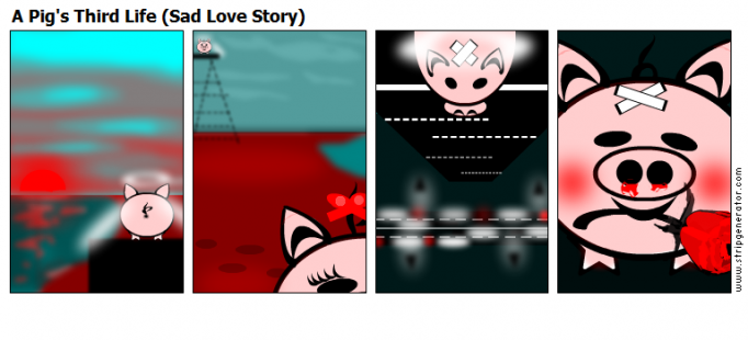 A Pig's Third Life (Sad Love Story)