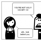 You're not ugly. He is.