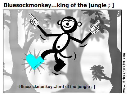 Bluesockmonkey...king of the jungle ; ]