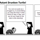 Twentysomething Mutant Drunken Turtle!
