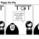The Rise and Fall of Piggy the Pig