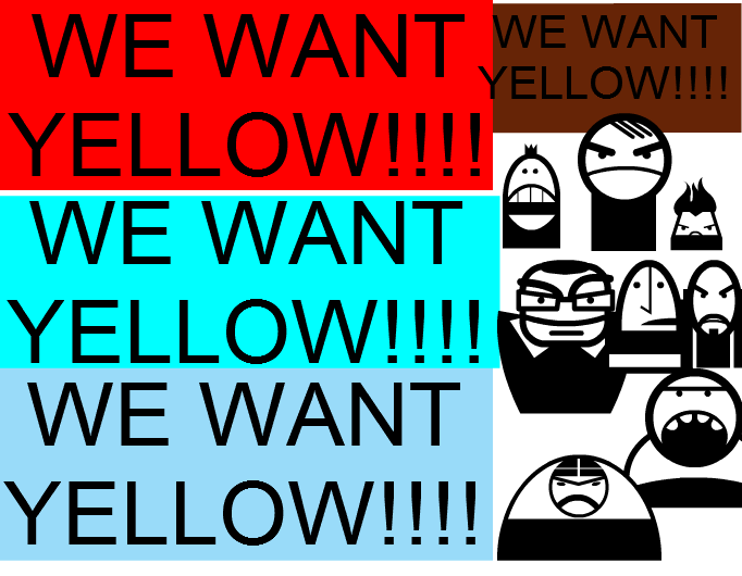 we want yellow!!!