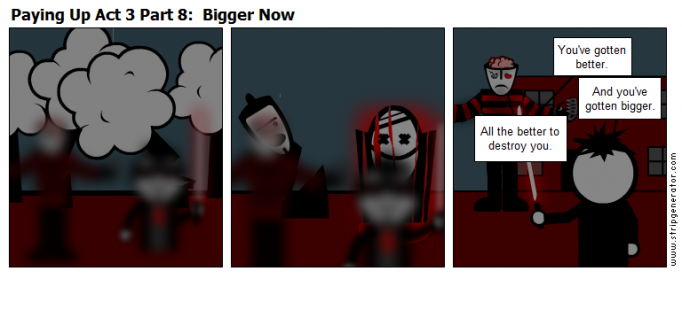 Paying Up Act 3 Part 8:  Bigger Now