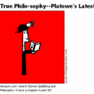 True Philo-sophy--Platowe's Latest