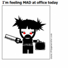 I'm feeling MAD at office today