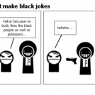Why you shouldn't make black jokes
