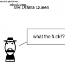 introducing... MR Drama Queen